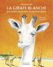 Histoire de la girafe blanche. qui voulait ressembler a une vraie girafe (l') - Couverture - Format classique