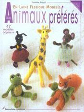 Mes petits animaux préférés en laine féeriques modelée ; 47 modèles originaux - Intérieur - Format classique