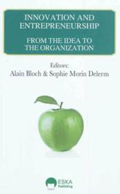 Vente livre :  Innovation & entrepreneurship ; from the idea to the organization  - Alain Bloch - Sophie Morin-Delerm