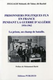 Prisonniers politiques fln en france pendant la guerre d'algerie 1954-1962. - Couverture - Format classique