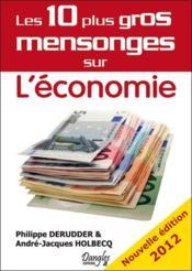 Les 10 plus gros mensonges sur l'économie (édition 2012) - Couverture - Format classique