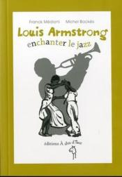 Vente livre :  Louis Armstrong enchanter le jazz  - Fanck Medioni - Michel Backes - Franck Medioni