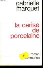 La Cerise De Porcelaine. - Couverture - Format classique