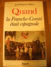 Quand La Franche Comte Etait Espagnole - Couverture - Format classique