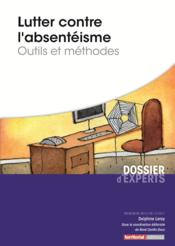 Lutter contre l'absentéisme ; outils et méthodes - Couverture - Format classique