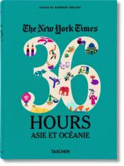 Vente livre :  The New York times ; 36 hours ; Asie et Océanie  - Barbara Ireland