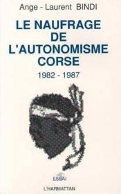 Le naufrage de l'autonomisme ; Corse 1982-1987 - Couverture - Format classique