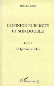 L'opinion publique et son double t.1 ; l'opinion sondée - Couverture - Format classique
