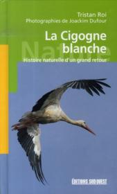La cigogne blanche ; histoire naturelle d'un grand retour - Couverture - Format classique