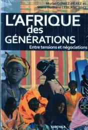 L'Afrique Des Generations. Entre Tensions Et Negociations - Couverture - Format classique