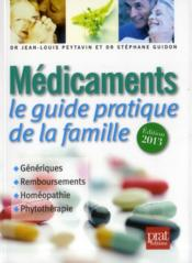 Médicaments ; le guide pratique de la famille (édition 2013)  - Jean-Louis Peytavin - Stephane Guidon