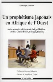 Un prophetisme japonais en afrique de l'ouest. anthropologie religieuse de sukyo mahikari (benin, co - Couverture - Format classique