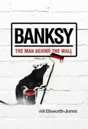Banksy. The Man Behind The Wall - Couverture - Format classique