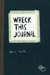 Vente livre :  WRECK THIS JOURNAL - TO CREATE IS TO DESTROY, NOW WITH EVEN MORE WAYS TO WRECK!  - Keri Smith