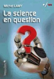 Vente livre :  La science en question  - Michel Lamy