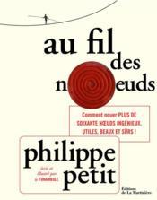 Au fil des noeuds ; comment nouer plus de soixante noeuds ingenieux, utiles, beaux et surs ! – Philippe Petit