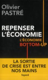 Vente livre :  Repenser l'économie ; l'économie bottom-up  - Olivier Pastre
