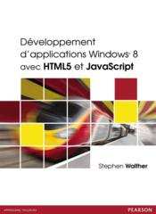 Vente livre :  Développement d'applications Windows 8 avec HTML et Javascript  - Stephen Walter