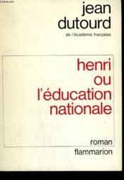 Henri Ou L'Education Nationale. - Couverture - Format classique