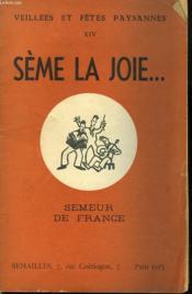 Veillees Et Fetes Paysannes Xiv. Seme La Joie... - Couverture - Format classique