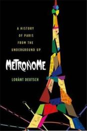 Metronome - A History Of Paris From The Underground Up