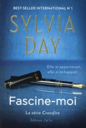 Crossfire t.4 ; fascine-moi  - Sylvia Day