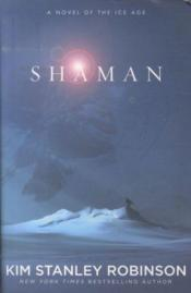 Vente livre :  Shaman - a novel of the ice age  - Kim Stanley Robinson