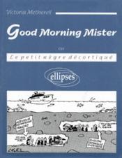 Good Morning Mister (Ou Le Petit Negre Decortique) - Couverture - Format classique