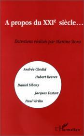 À propos du XXI siècle... ; entretiens réalisés par Martine Stora - Couverture - Format classique