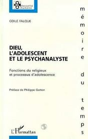 Dieu, L'Adolescent Et La Psychanalyse ; Fonctions Du Religieux Et Processus D'Adolescence - Intérieur - Format classique
