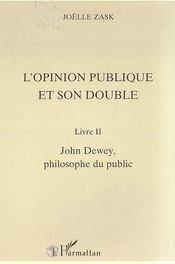 L'opinion publique et son double t.2 ; John Dewey, philosophe du public - Intérieur - Format classique