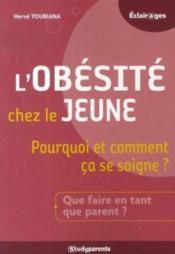 L'Obesite Chez Le Jeune ; Pourquoi Et Comment Ca Se Soigne ? Que Faire En Tant Que Parent ? - Couverture - Format classique