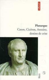 Caton, ciceron, antoine : destins de cri - Couverture - Format classique