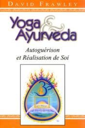 Yoga & ayurveda ; autoguérison et réalisation de soi - Couverture - Format classique