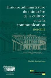 Histoire administrative du ministère de la culture et de la communication 1959-2012 ; les services de l'administration centrale - Couverture - Format classique