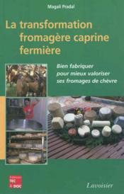 La transformation fromagere caprine fermiere. bien fabriquer pour mieux valoriser ses fromages de ch - Couverture - Format classique