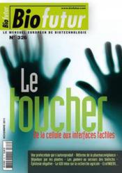 Vente livre :  Biofutur n  326 le toucher de la cellule aux interfaces tactiles novembre 2011  - Collectif