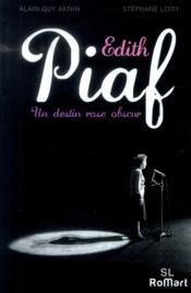 Vente livre :  Edit Piaf ; un destin rose obscur  - Alain-Guy Aknin - Stephane Loisy