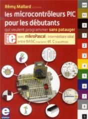 Les microcontrôleurs PIC pour les débutants qui veulent programmer sans patauger - Couverture - Format classique