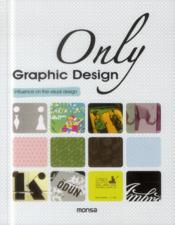 Vente livre :  Only graphic design ; influence on the visual design  - Martine Minguet