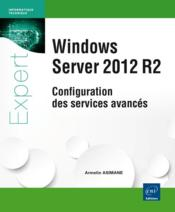 Vente livre :  Windows server 2012 R2 ; configuration des services avancés  - Armelin Asimane