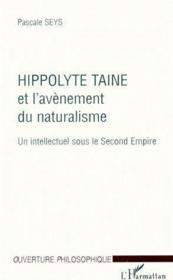 Hippolyte taine et l'avènement du naturalisme ; un intellectuel sous le second empire - Couverture - Format classique