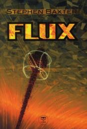 Le cycle des Xeelees t.3 ; flux  - Stephen Baxter
