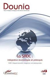 Dounia T.4 ; La Sadc : Intégration Economique Et Prérequis ; Sadc : Deeper Economic Integration And Prerequisites  - Dounia