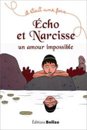 Vente livre :  Echo et Narcisse ; un amour impossible  - Laurent Begue - Sebastien Chebret