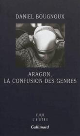 Aragon, la confusion des genres - Couverture - Format classique