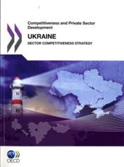Vente livre :  Ukraine 2011 ; competitiveness and private sector development  - Collectif
