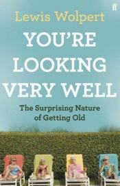 Vente livre :  You're looking very well: the surprising nature of getting old  - Lewis Wolpert
