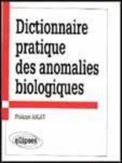 Dictionnaire Pratique Des Anomalies Biologiques - Intérieur - Format classique