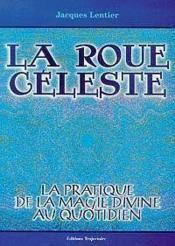 La Roue Celeste - La Pratique De La Magie Divine Au Quotidien - Couverture - Format classique